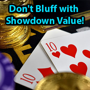 dont bluff with showdown value