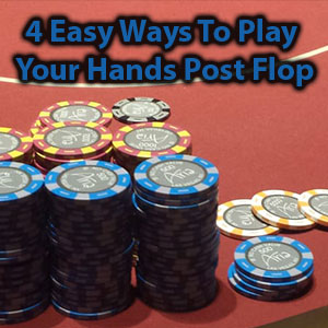 4 easy ways to play post flop