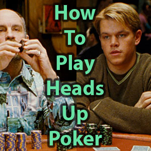 how to play heads up poker