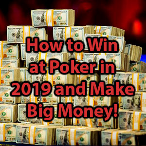 How to Win at Poker in 2019 and Make Big Money! - New Online