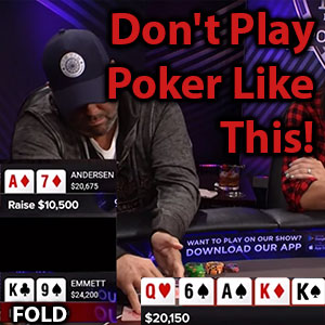 don't play poker like this
