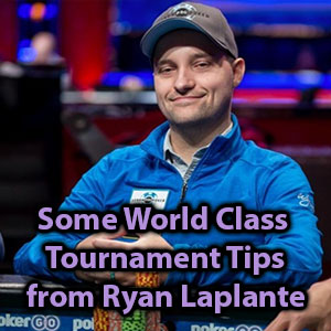 some world class tournament tips from ryan laplante