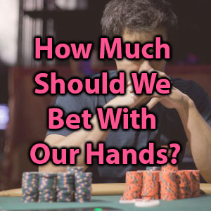how much should we bet with our hands?