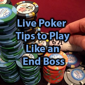 live poker tips to play like an end boss