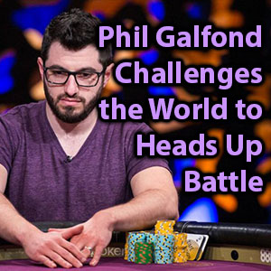 phil galfond challenges world to heads up battle