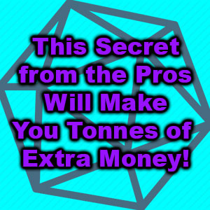 This Secret from the Pros Will Make You Tonnes of Extra Money!