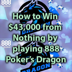 how to win $43,000 from nothing by playing 888 poker's dragon