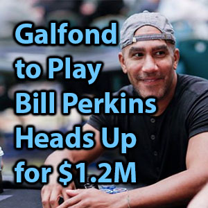 galfond to play bill perkins heads up for $1.2m