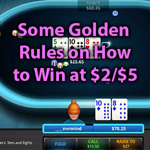 some golden rules on how to win at $2/$5