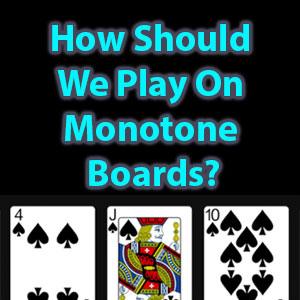 how should we play on monotone boards