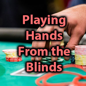 playing hands from the blinds