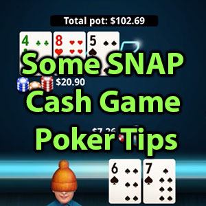 some snap cash game poker tips