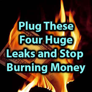 plug these four huge leaks and stop burning money