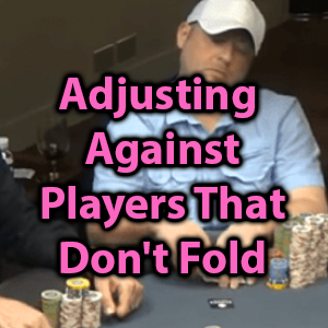 adjusting against players that don't fold