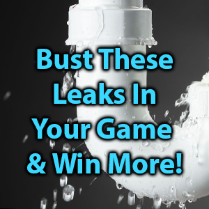bust these leaks in your game & win more