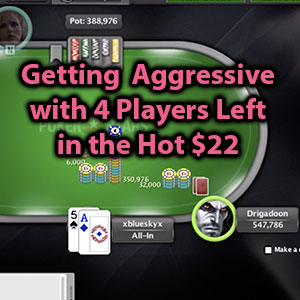 getting aggressive with 4 players left in the hot $22