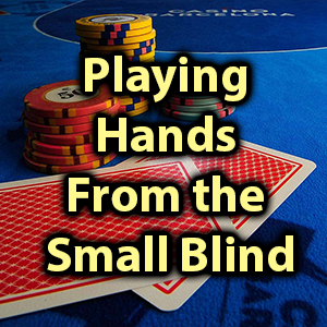 playing hands from the small blind