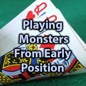 playing monsters from early position