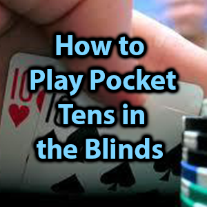 how to play pocket tens in the blinds