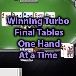 winnining turbo final tables one hand at a time