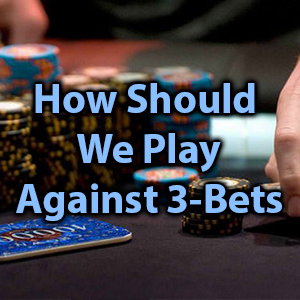 How Should We Play Against 3-Bets