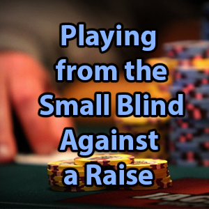 playing from the small blind against a raise