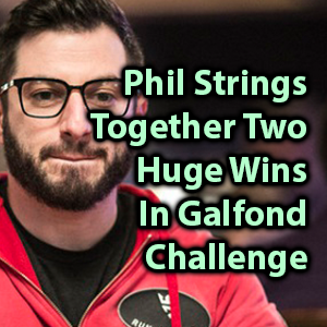 phil strings together two huge wins in galfond challenge