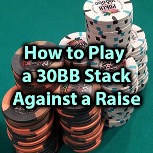 how to play a 30bb stack against a raise