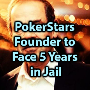 pokerstars founder to face 5 years in jail