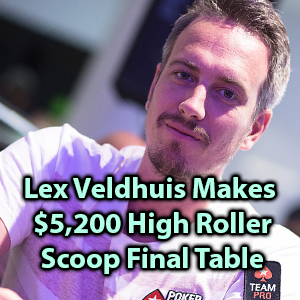 lex makes highroller scoop final table