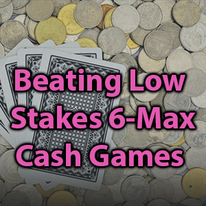 beating low stakes 6-max cash games