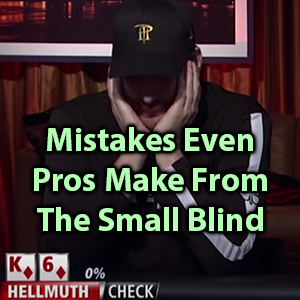mistakes even pros make from the small blind
