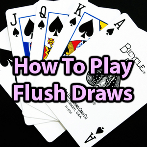 how to play flush draws