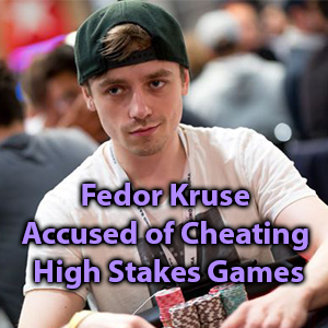 fedor kruse accused of cheating high stakes games