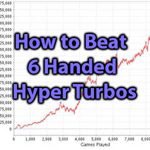 How to Beat 6 Handed Hyper Turbos