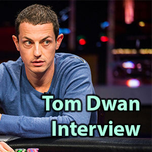 tom dwan interview new high stakes poker